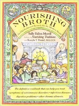Click here for Sally Fallon's book Nourishing Broth.