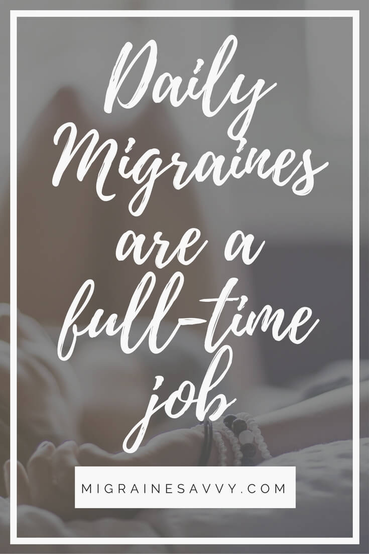 Daily Migraines are a Full Time Job @migrainesavvy
