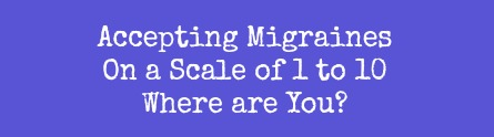 Accepting Migraines Where are You on the Scale Between 1 and 10