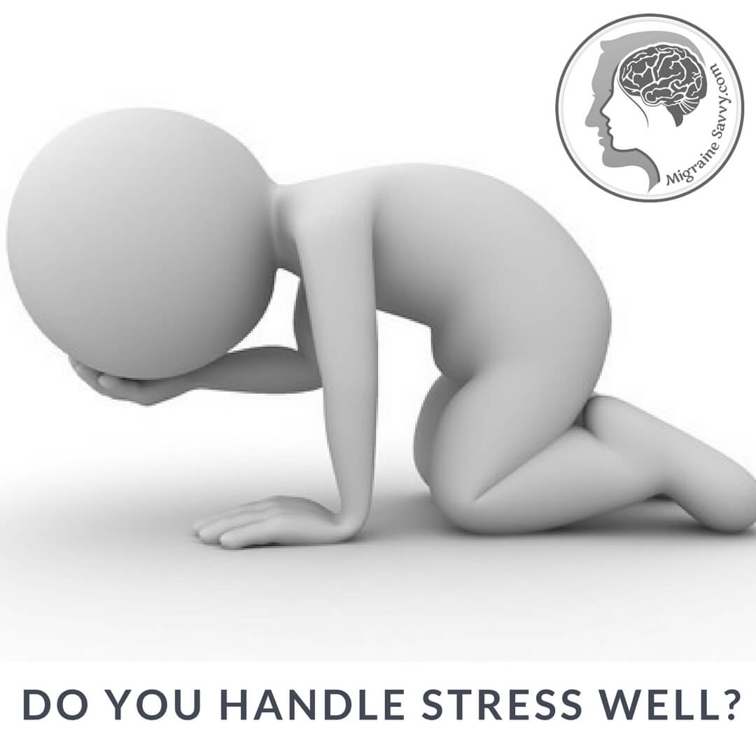Do you handle stress well?  @migrainesavvy #migrainerelief #stopmigraines #migrainesareafulltimejob