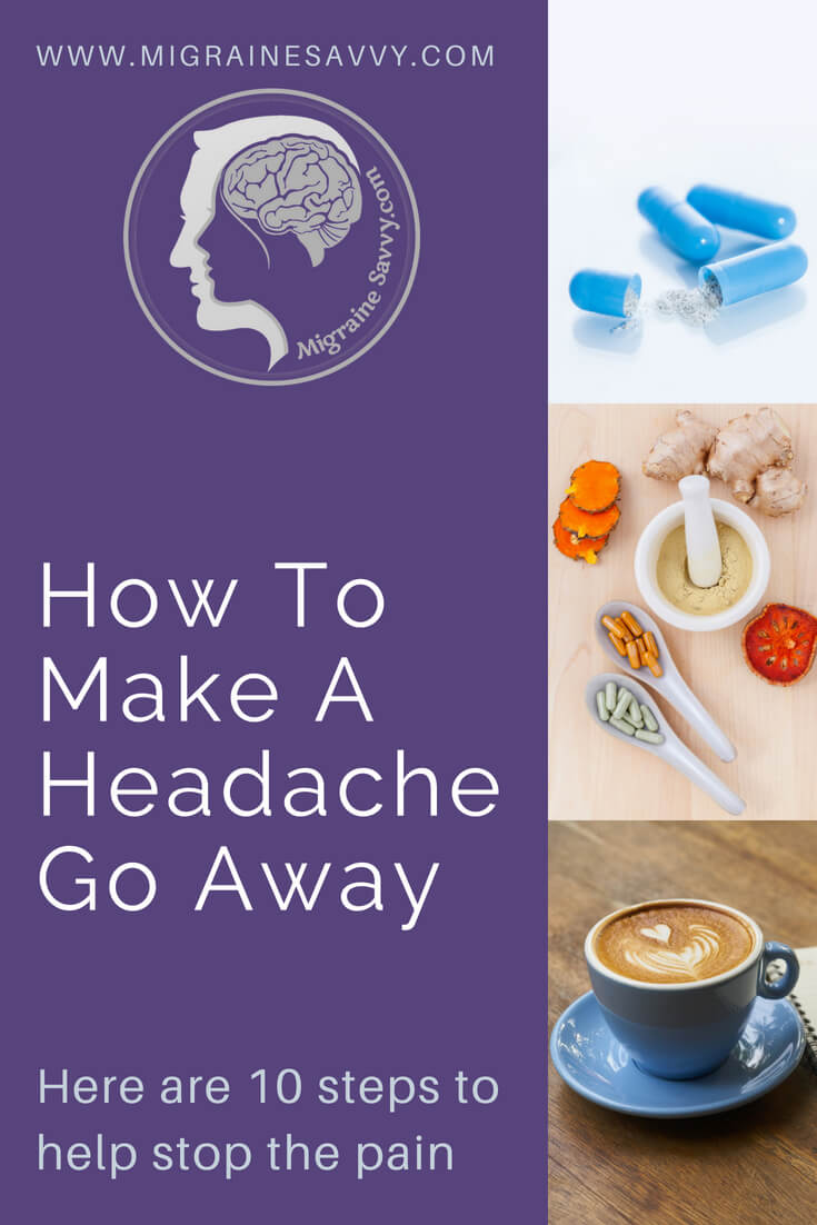10 Tips To Help Your Headache Go Away @migrainesavvy #migrainerelief #stopmigraines #migrainesareafulltimejob