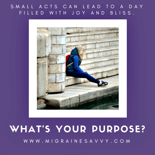 Find purpose in your life despite migraines @migrainesavvy