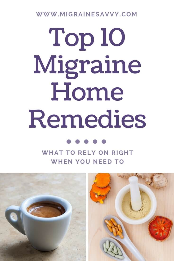 Snag the Top 10 Migraine Home Remedies @migrainesavvy #migrainerelief #stopmigraines #migrainesareafulltimejob