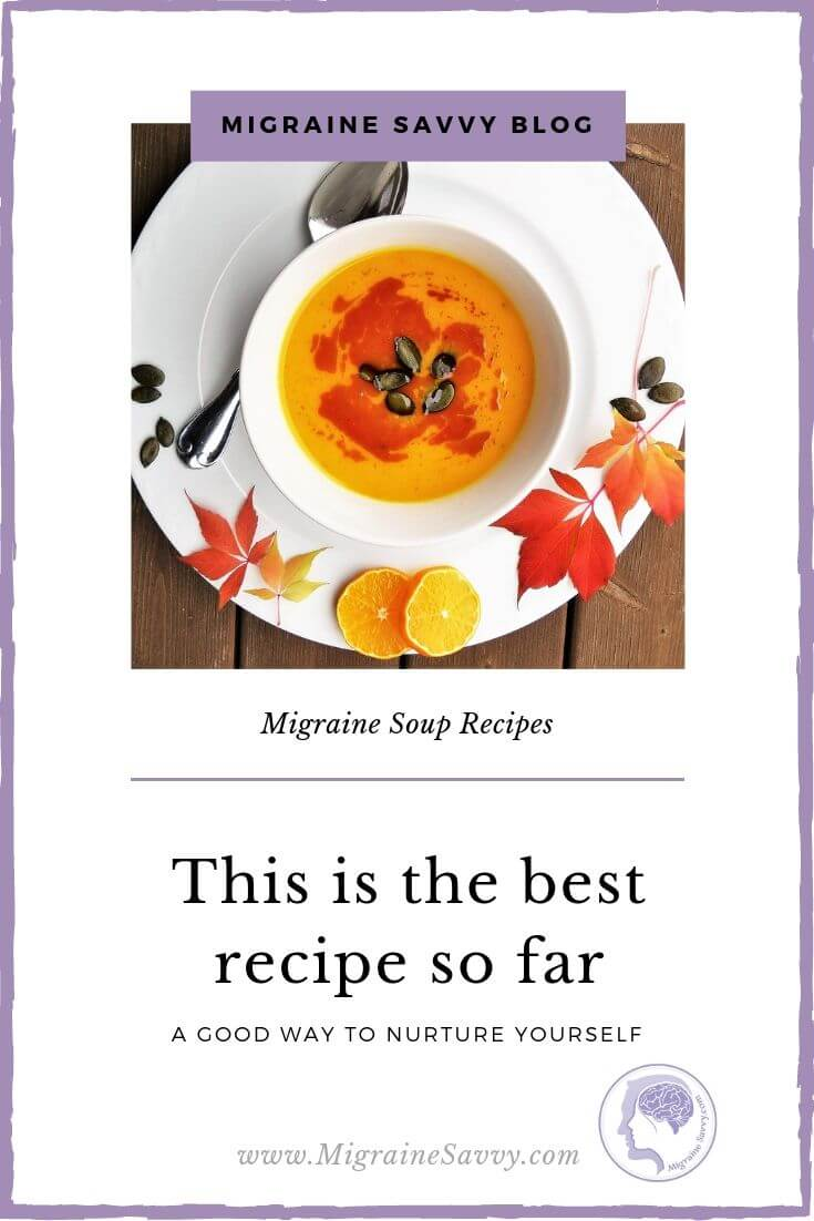 Migraine Soup: This Is The Best Recipe So Far @migrainesavvy #migrainerelief #stopmigraines #migraineheadaches