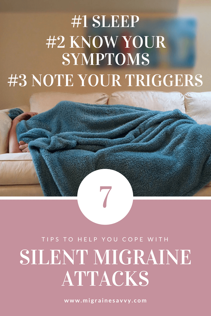 7 Tips to Help You Cope With Your Silent Migraine Headache Attacks @migrainesavvy #migrainerelief #stopmigraines #migraineheadaches