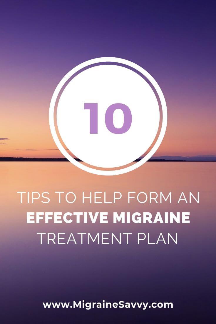 Here Are 10 Tips To Help Formulate An Effective Migraine Treatment Plan @migrainesavvy #migrainerelief #stopmigraines #migraineheadaches