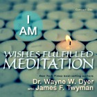 I Am Wishes Fulfilled Meditation - Dr. Wayne Dyer & James Twyman