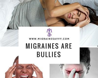 Migraines are Bullies @migrainesavvy